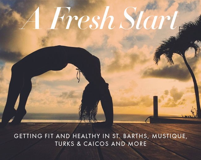 A Fresh Start: Getting Fit & Healthy in St. Barths, Mustique and More